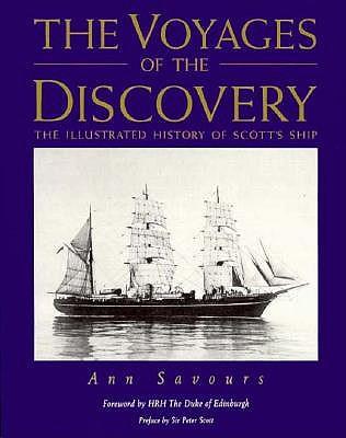 Image for THE VOYAGES OF THE DISCOVERY, THE ILLUSTRATED HISTORY OF SCOTT'S SHIP.