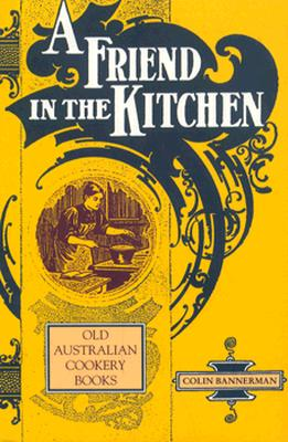 Image for A Friend in the Kitchen: Old Australian Cookery Books