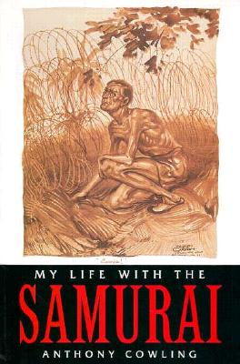 My Life With the Samurai: A POW in Indonesia, Cowling, Anthony