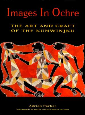 Image for Images in Ochre: The Art and Craft of the Kunwinjku