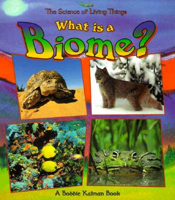 What Is a Biome? (Science of Living Things), Kalman, Bobbie