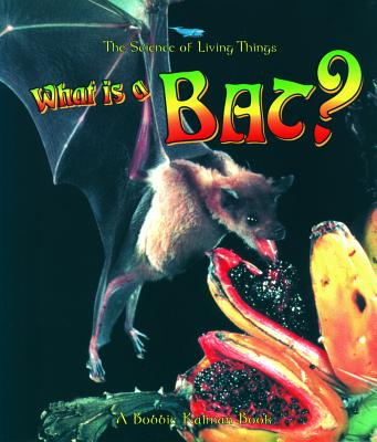 What Is a Bat? (The Science of Living Things), Kalman, Bobbie; Levigne, Heather
