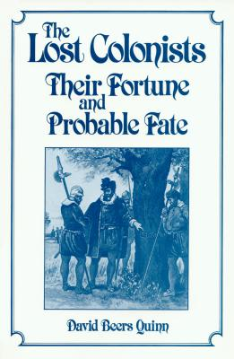 Image for The Lost Colonists: Their Fortune and Probable Fate (America's 400th Anniversary Series)