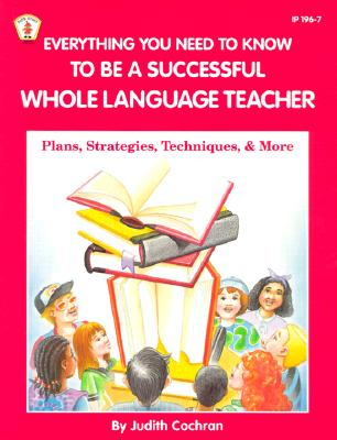 Image for Everything You Need to Know to Be a Successful Whole Language      Teacher: Plan, Strategies, Techniques, and More (Kids' Stuff)