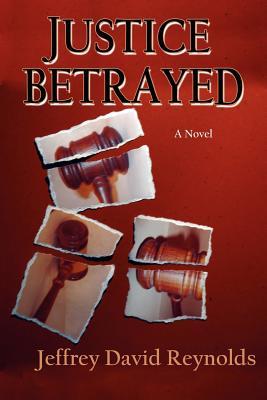 Justice Betrayed, A Novel, Jeffrey David