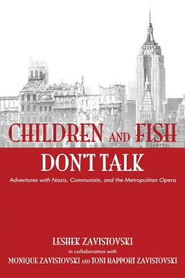 Image for Children and Fish Don't Talk, Adventures With Nazis, Communists, and the Metropolitan Opera