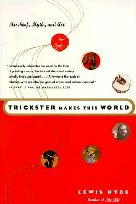 Trickster Makes This World: Mischief, Myth, and Art, Hyde, Lewis