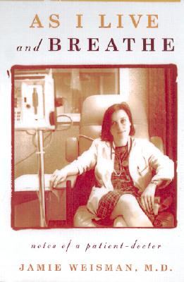 Image for As I Live and Breathe: Notes of a Patient-Doctor