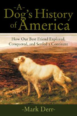 Image for Dogs History of America : How Our Best Friend Explored, Conquered, and Settled a Continent