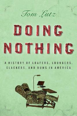 Image for Doing Nothing: A History of Loafers, Loungers, Slackers, and Bums in America