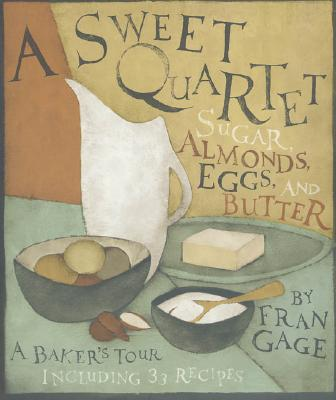 Image for A Sweet Quartet: Sugar, Almonds, Eggs, and Butter: A Baker's Tour, Including 33 Recipes
