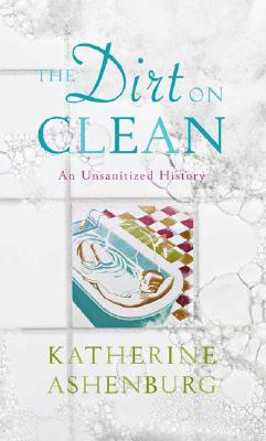 Image for The Dirt on Clean: An Unsanitized History