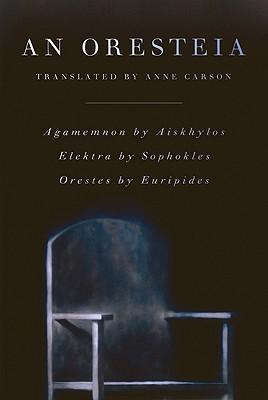 An Oresteia: Agamemnon by Aiskhylos; Elektra by Sophokles; Orestes by Euripides, Aeschylus