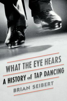 Image for What the Eye Hears: A History of Tap Dancing
