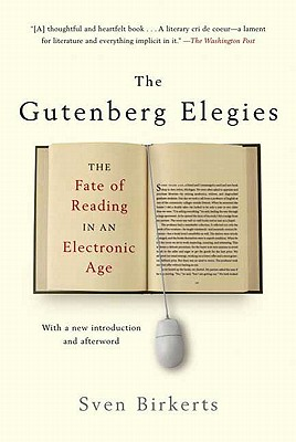 The Gutenberg Elegies: The Fate of Reading in an Electronic Age, SVEN BIRKERTS