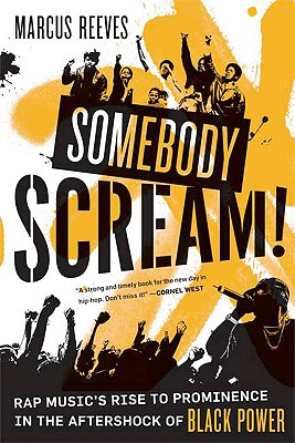 Somebody Scream!: Rap Music's Rise to Prominence in the Aftershock of Black Power, Reeves, Marcus
