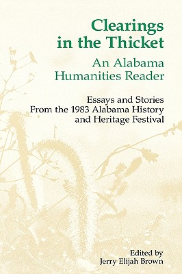 Clearings in the thicket : an Alabama humanities reader : essays and stories from the 1983 Alabama History and Heritage Festival, BROWN, Jerry Elijah