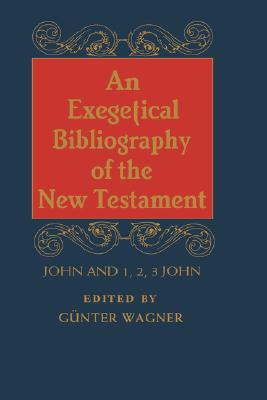 Image for An exegetical Bibliography of the New Testament: John and 1, 2, 3 John