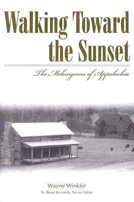 Walking Toward the Sunset: The Melungeons of Appalachia, Wayne Winkler