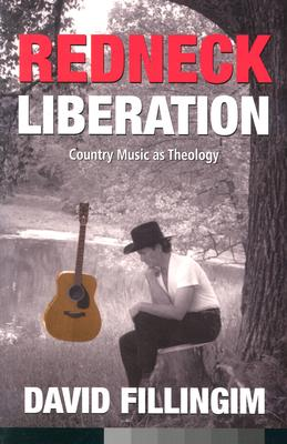 Redneck Liberation: Country Music as Theology (Music and the American South Series), Fillingim, David