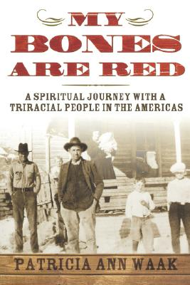 Image for My Bones Are Red: A Spiritual Journey with a Tri-Racial People in the Americas