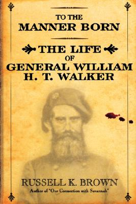 TO THE MANNER BORN: WM. H.T. WALKER, Brown, Russell K.