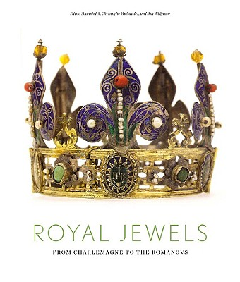 Royal Jewels: From Charlemagne to the Romanovs, SCARISBRICK, Diana; VACHAUDEZ, Christophe; WALGRAVE, Jan
