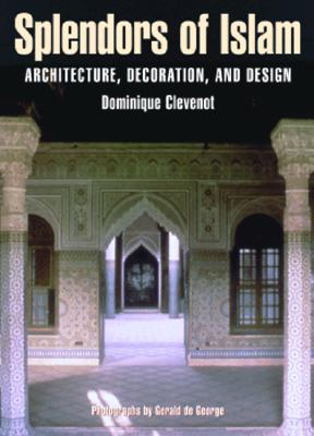 Image for Splendors of Islam: Architecture, Decoration and Design