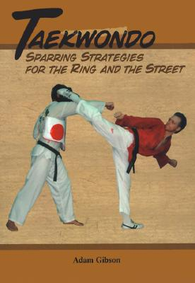 Taekwondo: Sparring Strategies for the Ring and the Street, Gibson, Adam