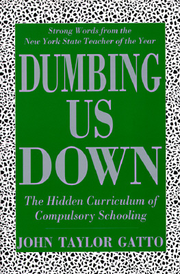 Dumbing Us Down: The Hidden Curriculum of Compulsory Schooling; Strong Words from the New York State Teacher of the Year