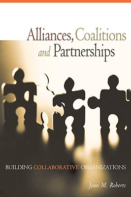 Image for Alliances, Coalitions and Partnerships: Building Collaborative Organizations