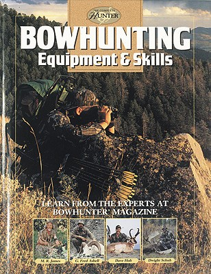 Image for Bowhunting Equipment & Skills: Learn From the Experts at Bowhunter Magazine (The Complete Hunter)