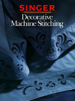 Decorative Machine Stitch (Singer Sewing Reference Library), The Editors of Creative Publishing international; Singer