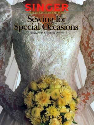 Image for Sewing for Special Occasions: Bridal, Prom & Evening Dresses (Singer Sewing Reference Library)