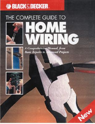 Image for The Complete Guide to Home Wiring: A Comprehensive Manual, from Basic Repairs to Advanced Projects (Black & Decker Home Improvement Library; U.S. edition)