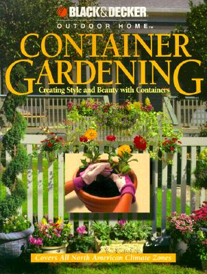 Image for Container Gardening: Creating Style and Beauty with Containers (Black & Decker Outdoor Home)