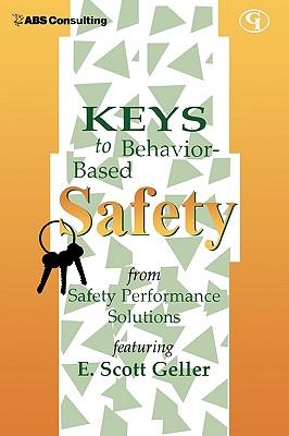 Keys to Behavior-Based Safety, Geller, E.  Scott
