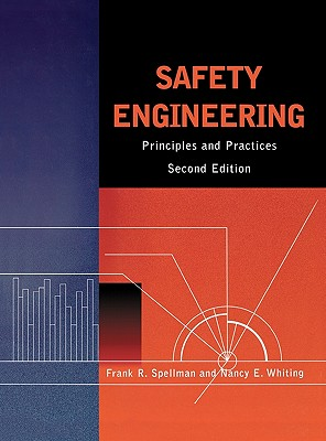 Safety Engineering: Principles and Practices, Spellman, Frank R.; Whiting, Nancy E.