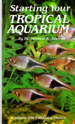 STARTING YOUR TROPICAL AQUARIUM, HERBERT R. AXELROD