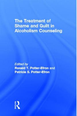 Image for The Treatment of Shame and Guilt in Alcoholism Counseling; Alcoholism Treatment Quarterly, Vol 4 No. 2