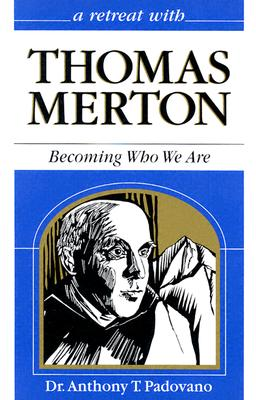 Image for A Retreat With Thomas Merton: Becoming Who We Are (Retreat With-- Series)