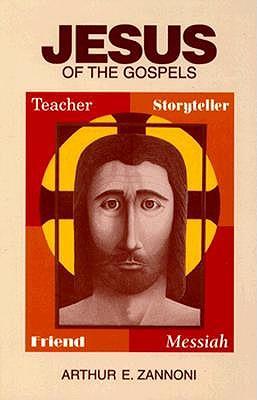Image for Jesus of the Gospels: Teacher, Storyteller, Friend, Messiah