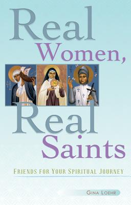 Image for Real Women, Real Saints: Friends for Your Spiritual Journey