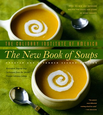 Image for The New Book of Soups: Over 160 New and Improved Recipes for Soups and Stews of Every Variety, With Illustrated, Step-by-Step Techniques from the World's Premier Culinary Co