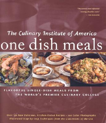 One Dish Meals: Flavorful Single-dish Meals from the World's Premier Culinary College, The Culinary Institute of America