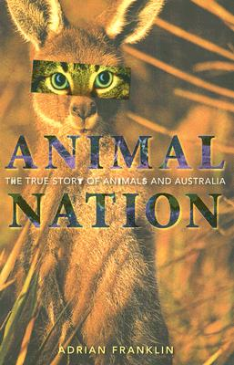 Image for Animal Nation: The True Story of Animals and Australia