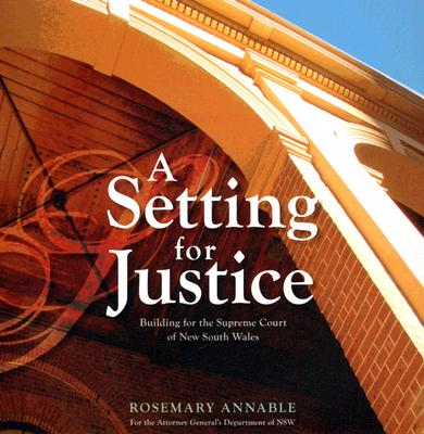 Image for A Setting for Justice: Building for the Supreme Court of New South Wales