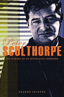 Peter Sculthorpe: The Making of a Composer, Skinner, Graeme