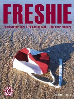 Image for Freshie: Freshwater Surf Life Saving Club . The First 100 Years