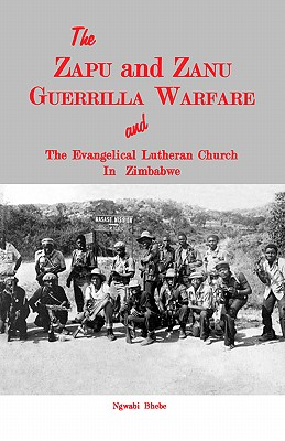 The Zapu and Zanu Guerrilla Warfare and the Evangelical Lutheran Church in Zimbabwe, Bhebe, Ngwabi